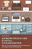 Ahnenforschung digital organisieren: Wie Du mit guter Planung endlich Forschung und Unterlagen in den Griff bekommst