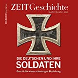 Die Deutschen und ihre Soldaten: Geschichte einer schwierigen Beziehung