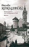 Das alte Königsberg: Erinnerungsbuch einer untergegangenen Stadt
