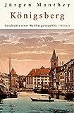 Königsberg: Geschichte einer Weltbürgerrepublik